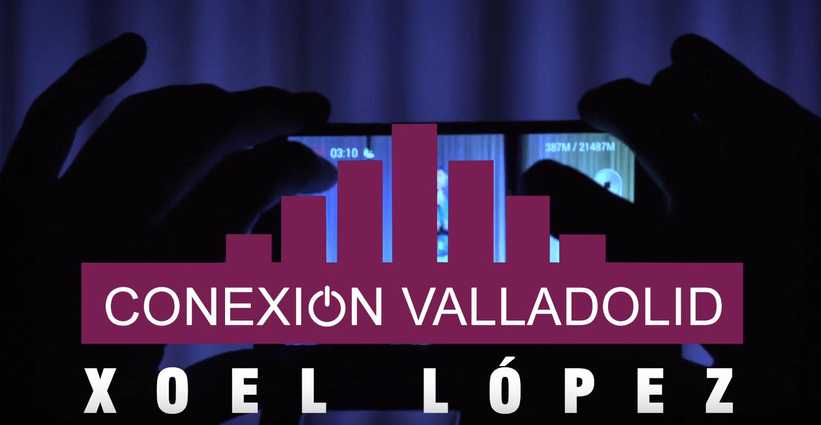 XOEL LÓPEZ - CONEXIÓN VALLADOLID